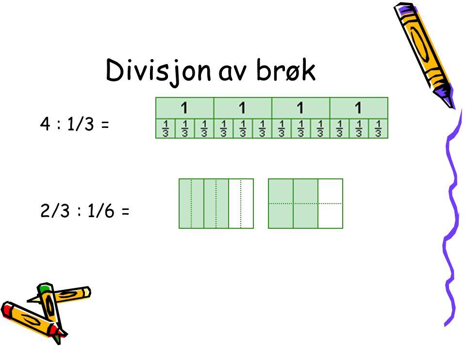 Divisjon av brøk 4 : 1/3 = 2/3 : 1/6 =