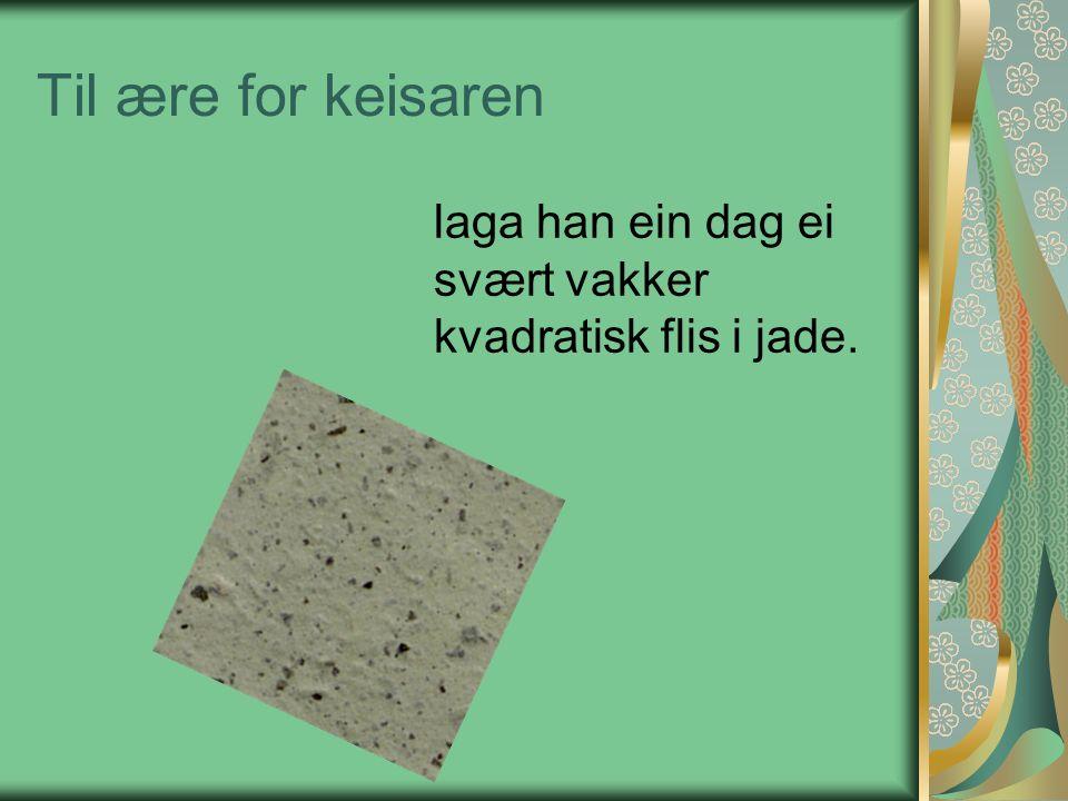 Til ære for keisaren laga han ein dag ei svært vakker kvadratisk flis i jade.