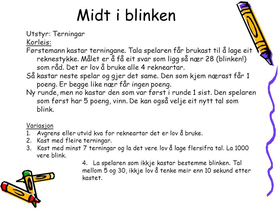 Midt i blinken Utstyr: Terningar Korleis: Førstemann kastar terningane.