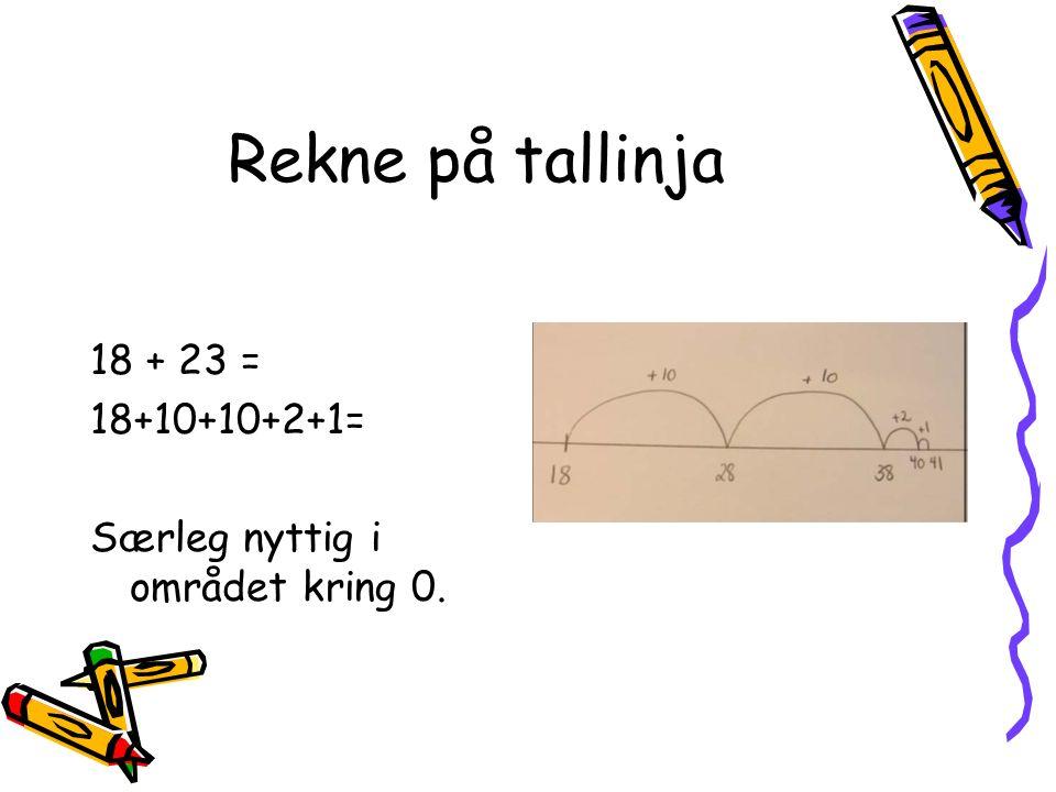 Rekne på tallinja 18 + 23 = 18+10+10+2+1= Særleg nyttig i området kring 0.