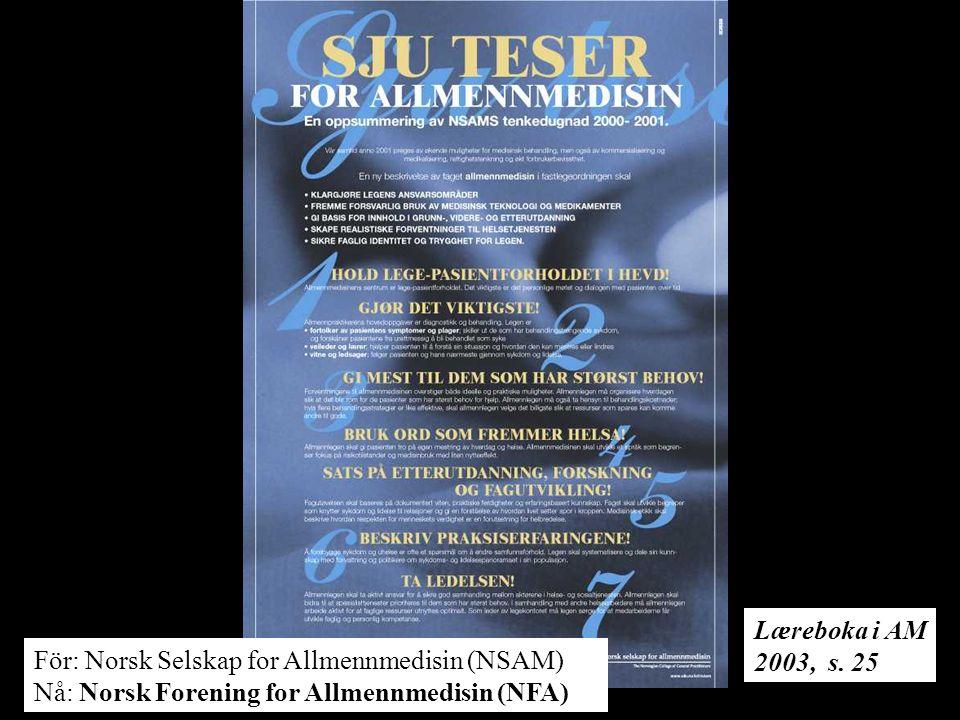 För: Norsk Selskap for Allmennmedisin (NSAM) Nå: Norsk Forening for Allmennmedisin (NFA) Læreboka i AM 2003, s.