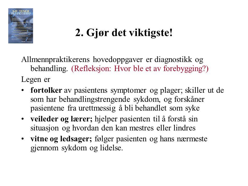 2. Gjør det viktigste. Allmennpraktikerens hovedoppgaver er diagnostikk og behandling.