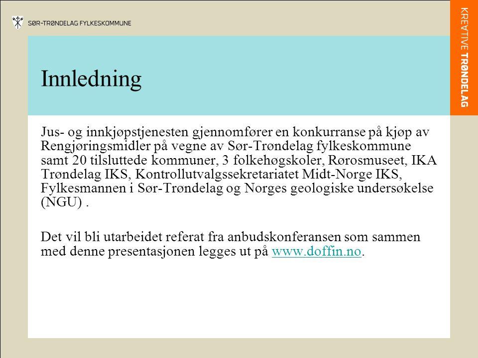 Innledning Jus- og innkjøpstjenesten gjennomfører en konkurranse på kjøp av Rengjøringsmidler på vegne av Sør-Trøndelag fylkeskommune samt 20 tilsluttede kommuner, 3 folkehøgskoler, Rørosmuseet, IKA Trøndelag IKS, Kontrollutvalgssekretariatet Midt-Norge IKS, Fylkesmannen i Sør-Trøndelag og Norges geologiske undersøkelse (NGU).