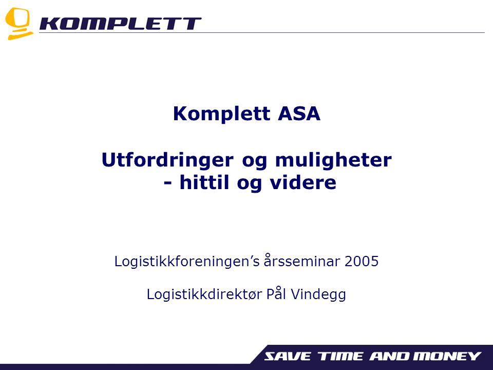 Komplett ASA Utfordringer og muligheter - hittil og videre Logistikkforeningen's årsseminar 2005 Logistikkdirektør Pål Vindegg