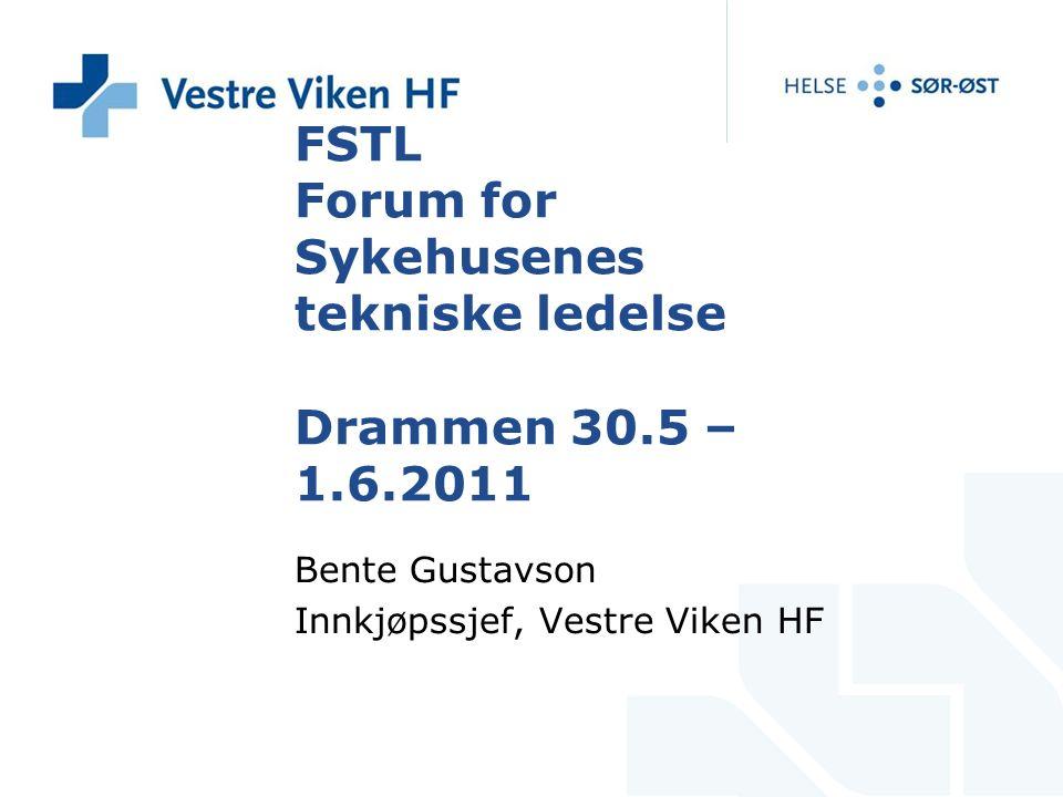 FSTL Forum for Sykehusenes tekniske ledelse Drammen 30.5 – 1.6.2011 Bente Gustavson Innkjøpssjef, Vestre Viken HF