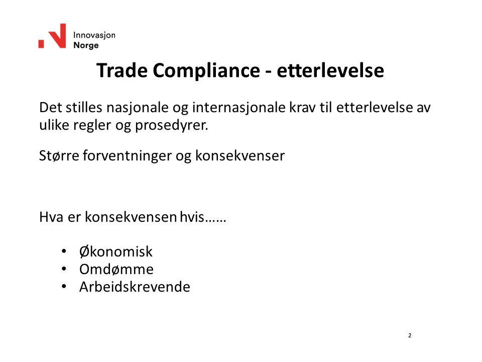 Trade Compliance - etterlevelse Det stilles nasjonale og internasjonale krav til etterlevelse av ulike regler og prosedyrer.