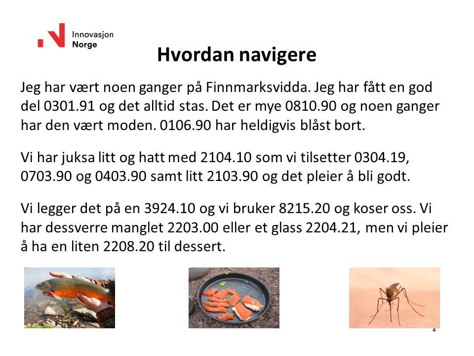 Hvordan navigere Jeg har vært noen ganger på Finnmarksvidda. Jeg har fått en god del 0301.91 og det alltid stas. Det er mye 0810.90 og noen ganger har