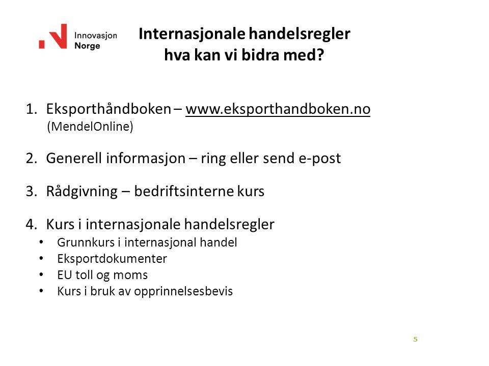 5 Internasjonale handelsregler hva kan vi bidra med? 1.Eksporthåndboken – www.eksporthandboken.nowww.eksporthandboken.no (MendelOnline) 2.Generell inf