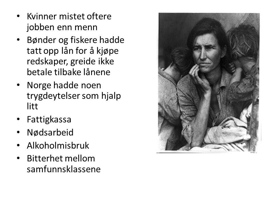 Kvinner mistet oftere jobben enn menn Bønder og fiskere hadde tatt opp lån for å kjøpe redskaper, greide ikke betale tilbake lånene Norge hadde noen trygdeytelser som hjalp litt Fattigkassa Nødsarbeid Alkoholmisbruk Bitterhet mellom samfunnsklassene