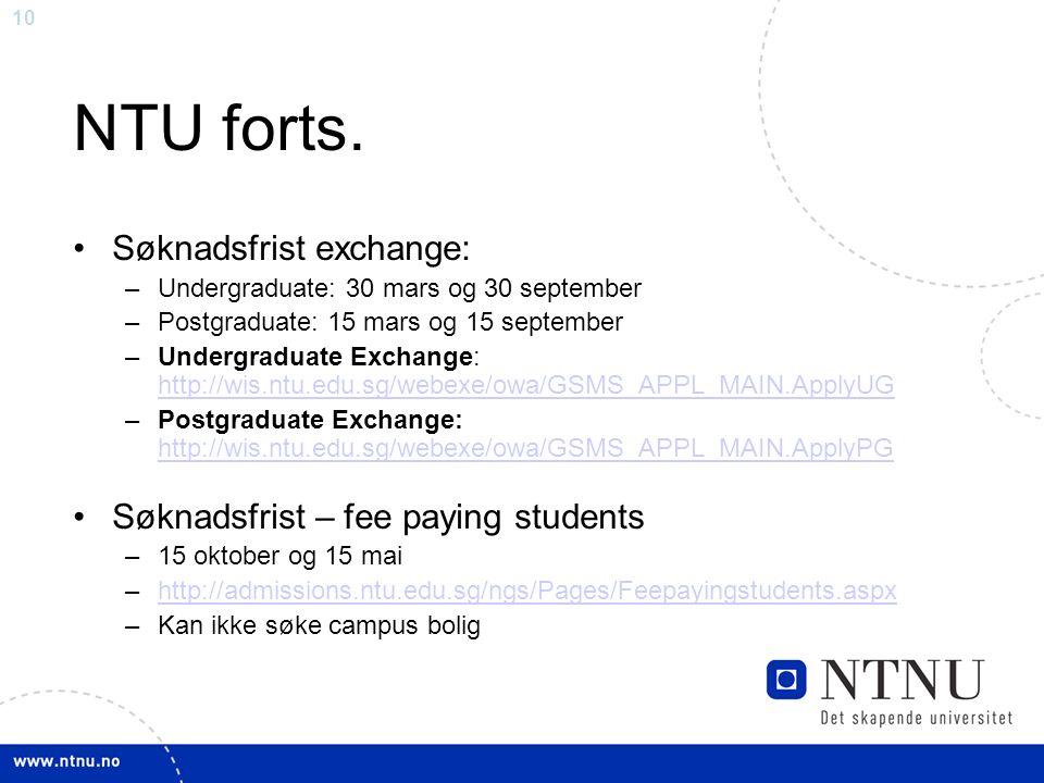 10 NTU forts. Søknadsfrist exchange: –Undergraduate: 30 mars og 30 september –Postgraduate: 15 mars og 15 september –Undergraduate Exchange: http://wi