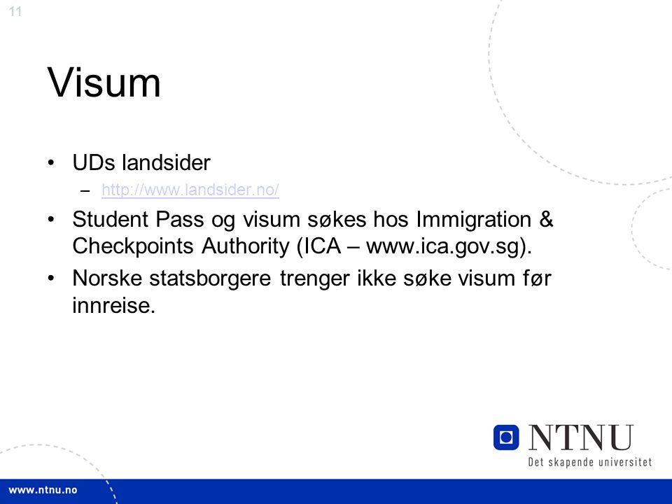 11 Visum UDs landsider –http://www.landsider.no/http://www.landsider.no/ Student Pass og visum søkes hos Immigration & Checkpoints Authority (ICA – ww