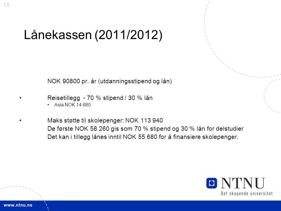15 Lånekassen (2011/2012) NOK 90800 pr. år (utdanningsstipend og lån) Reisetillegg - 70 % stipend / 30 % lån Asia NOK 14 680 Maks støtte til skolepeng