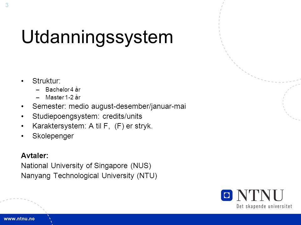3 Utdanningssystem Struktur: –Bachelor 4 år –Master 1-2 år Semester: medio august-desember/januar-mai Studiepoengsystem: credits/units Karaktersystem: