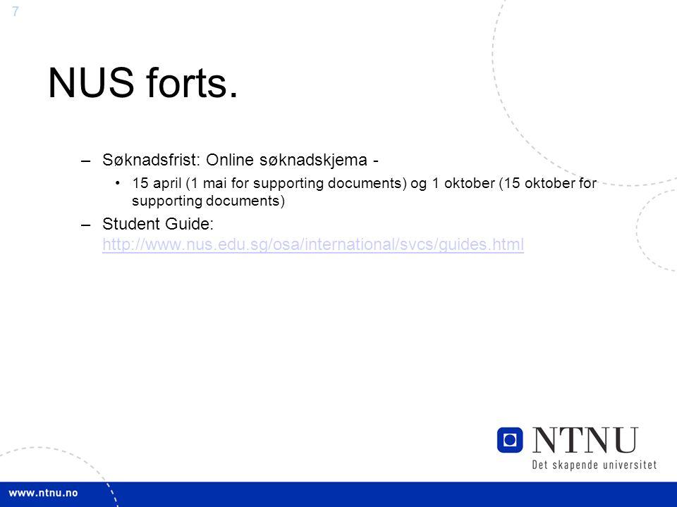 7 NUS forts. –Søknadsfrist: Online søknadskjema - 15 april (1 mai for supporting documents) og 1 oktober (15 oktober for supporting documents) –Studen