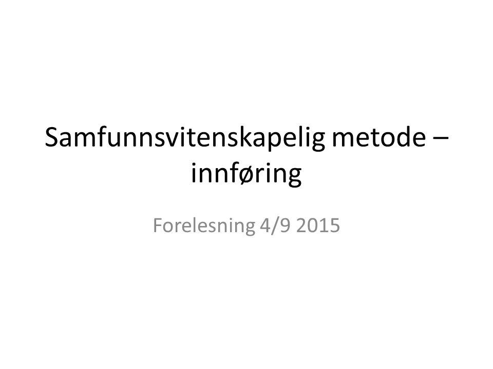 Samfunnsvitenskapelig metode – innføring Forelesning 4/9 2015