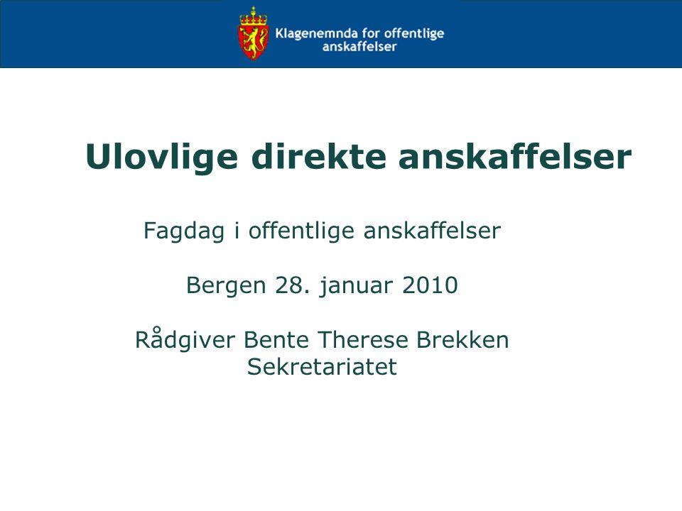 Ulovlige direkte anskaffelser Fagdag i offentlige anskaffelser Bergen 28. januar 2010 Rådgiver Bente Therese Brekken Sekretariatet