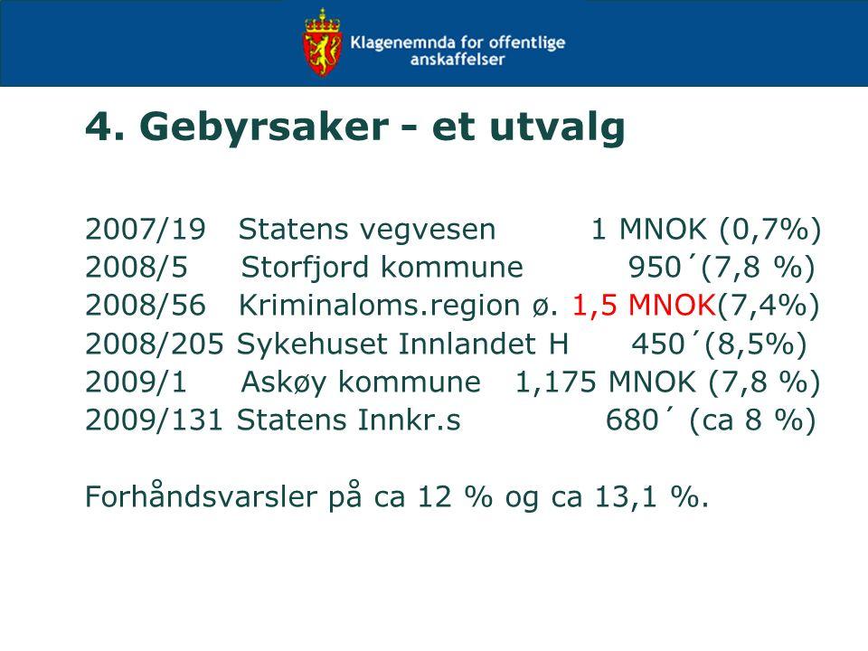 4. Gebyrsaker - et utvalg 2007/19 Statens vegvesen 1 MNOK (0,7%) 2008/5 Storfjord kommune 950´(7,8 %) 2008/56 Kriminaloms.region ø. 1,5 MNOK(7,4%) 200