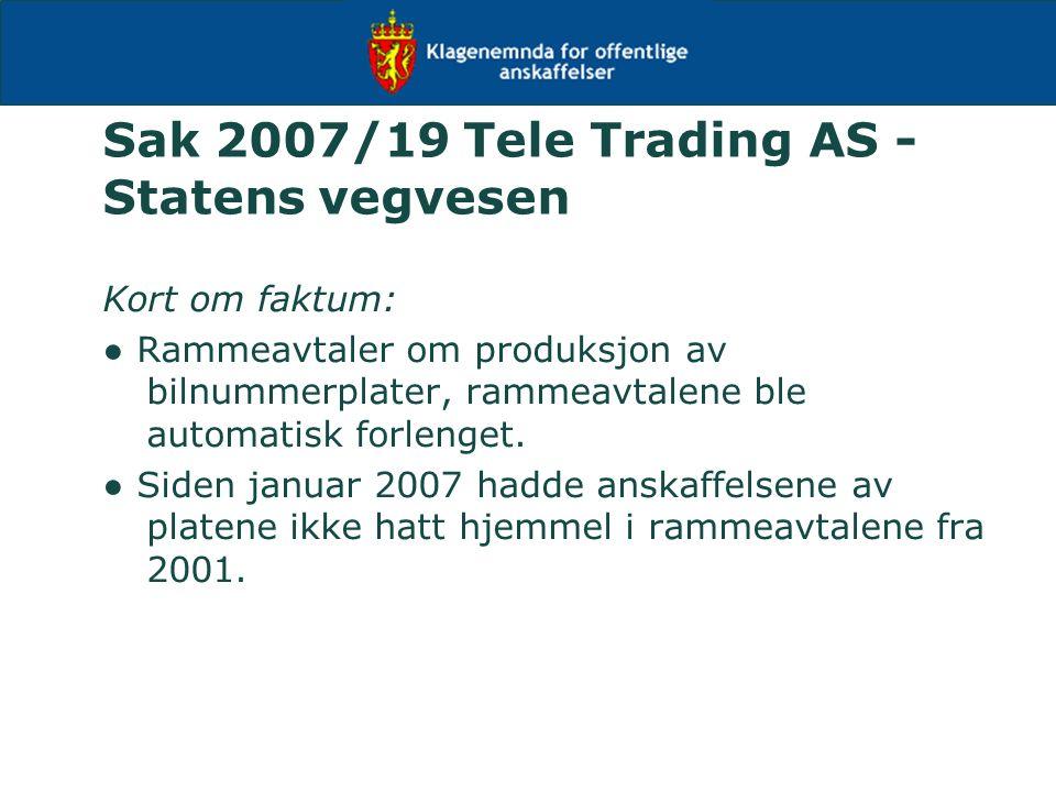Sak 2007/19 Tele Trading AS - Statens vegvesen Kort om faktum: ● Rammeavtaler om produksjon av bilnummerplater, rammeavtalene ble automatisk forlenget