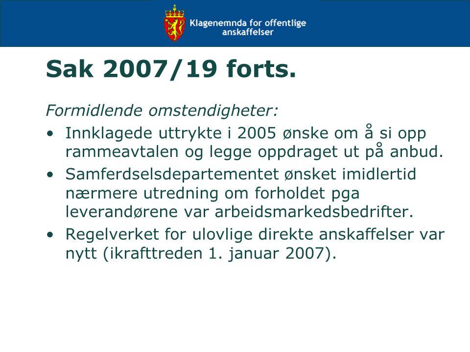 Sak 2007/19 forts. Formidlende omstendigheter: Innklagede uttrykte i 2005 ønske om å si opp rammeavtalen og legge oppdraget ut på anbud. Samferdselsde