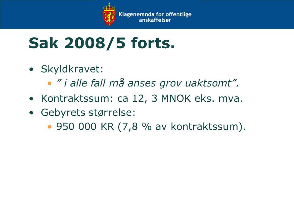 """Sak 2008/5 forts. Skyldkravet: """" i alle fall må anses grov uaktsomt"""". Kontraktssum: ca 12, 3 MNOK eks. mva. Gebyrets størrelse: 950 000 KR (7,8 % av k"""
