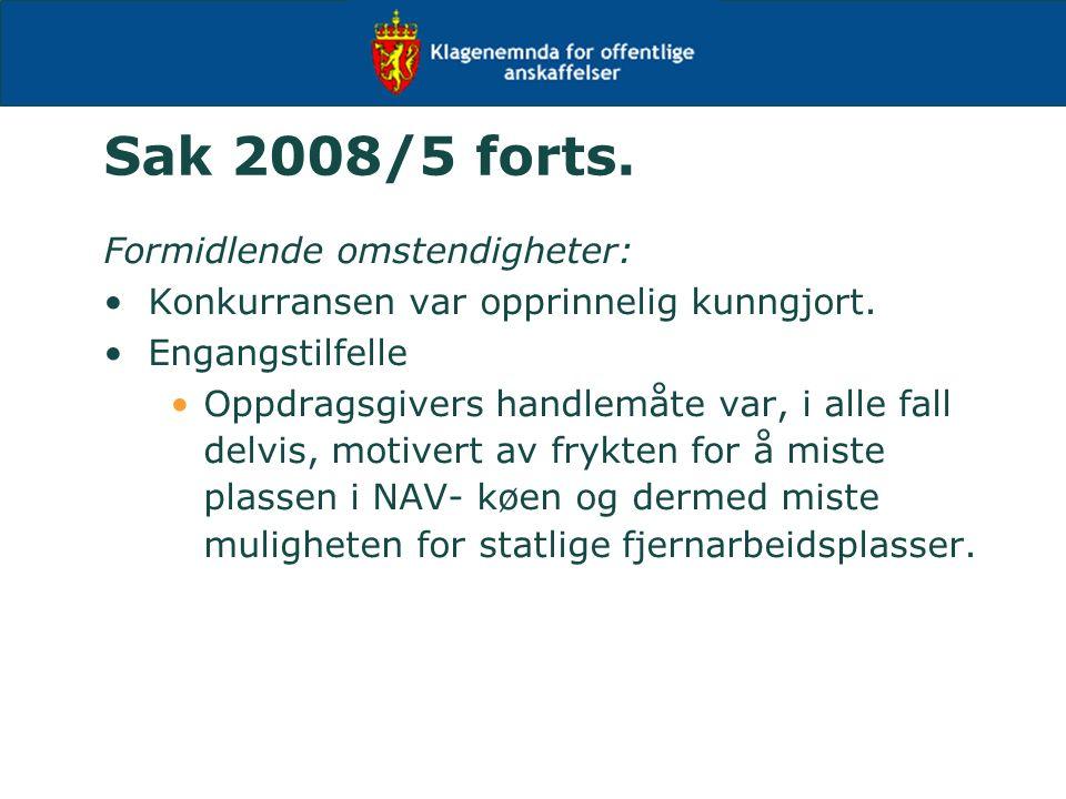 Sak 2008/5 forts. Formidlende omstendigheter: Konkurransen var opprinnelig kunngjort. Engangstilfelle Oppdragsgivers handlemåte var, i alle fall delvi