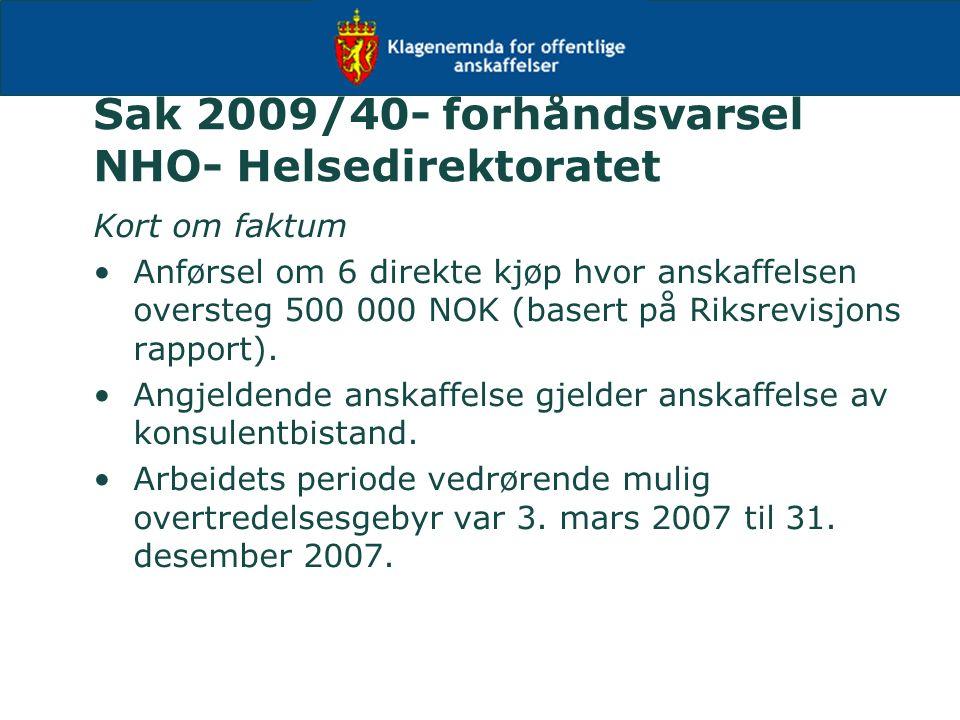 Sak 2009/40- forhåndsvarsel NHO- Helsedirektoratet Kort om faktum Anførsel om 6 direkte kjøp hvor anskaffelsen oversteg 500 000 NOK (basert på Riksrev