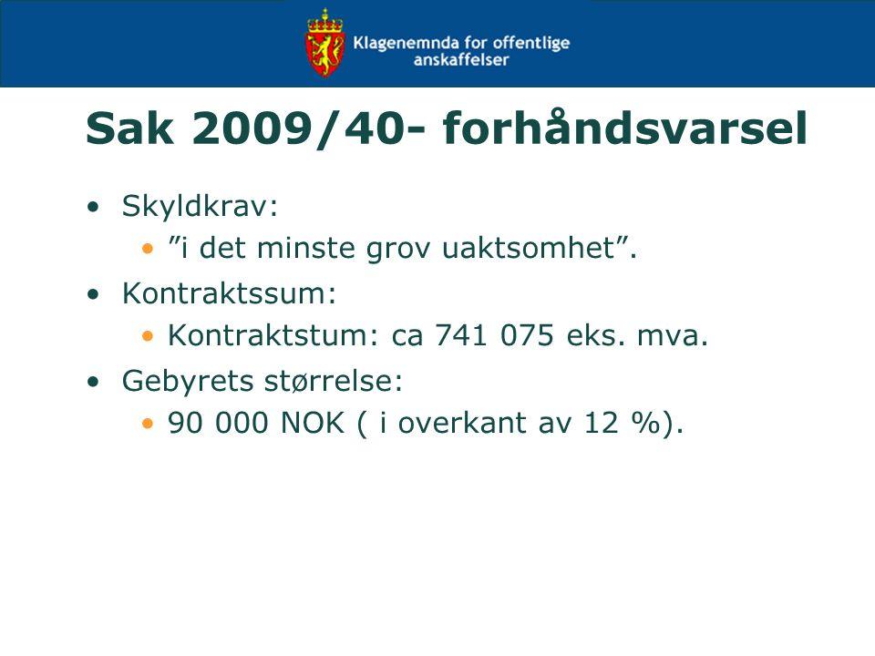 """Sak 2009/40- forhåndsvarsel Skyldkrav: """"i det minste grov uaktsomhet"""". Kontraktssum: Kontraktstum: ca 741 075 eks. mva. Gebyrets størrelse: 90 000 NOK"""