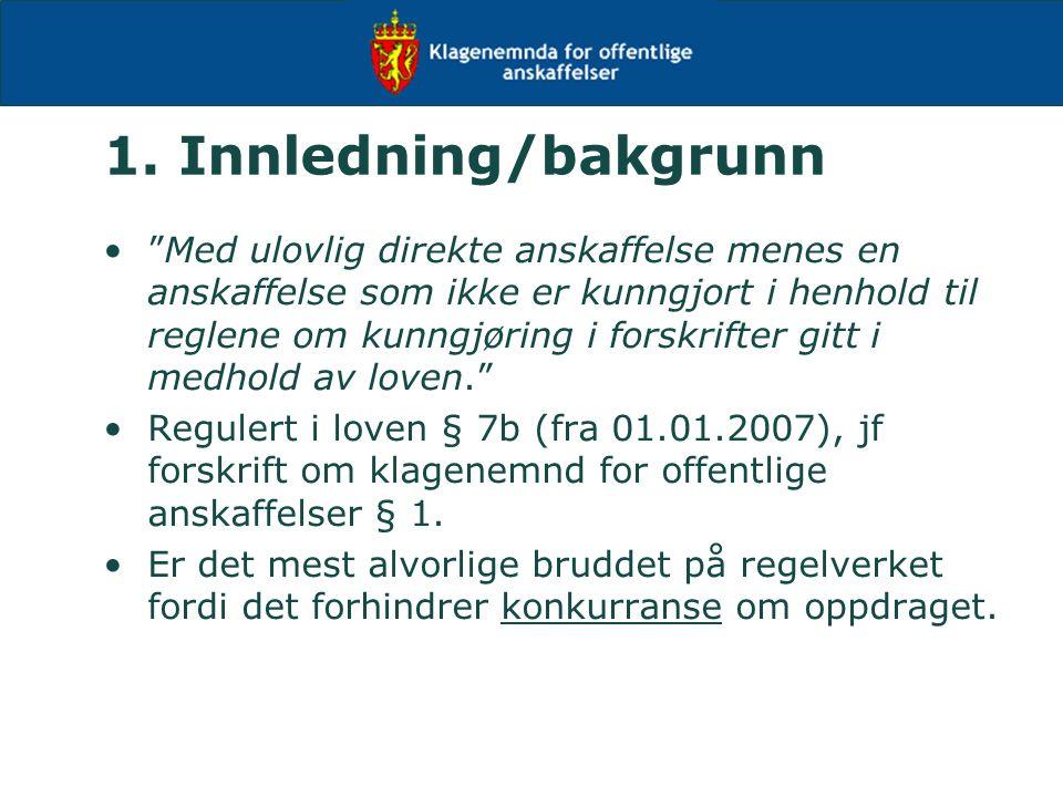 """1. Innledning/bakgrunn """"Med ulovlig direkte anskaffelse menes en anskaffelse som ikke er kunngjort i henhold til reglene om kunngjøring i forskrifter"""