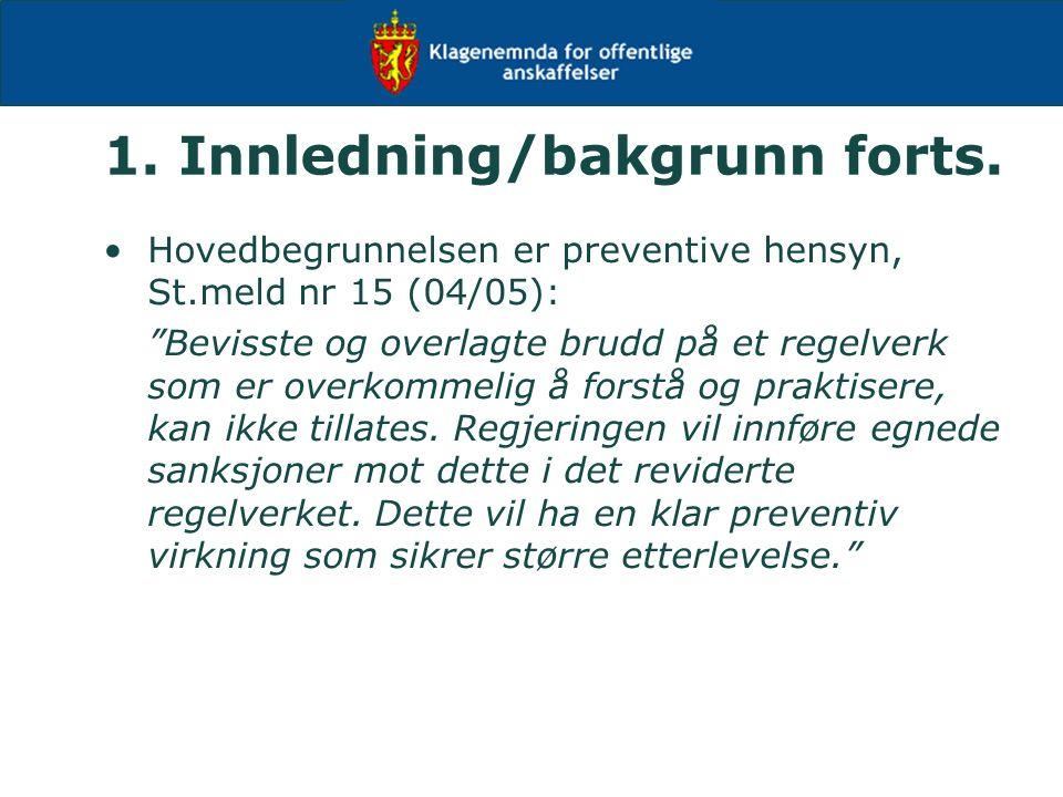 """1. Innledning/bakgrunn forts. Hovedbegrunnelsen er preventive hensyn, St.meld nr 15 (04/05): """"Bevisste og overlagte brudd på et regelverk som er overk"""