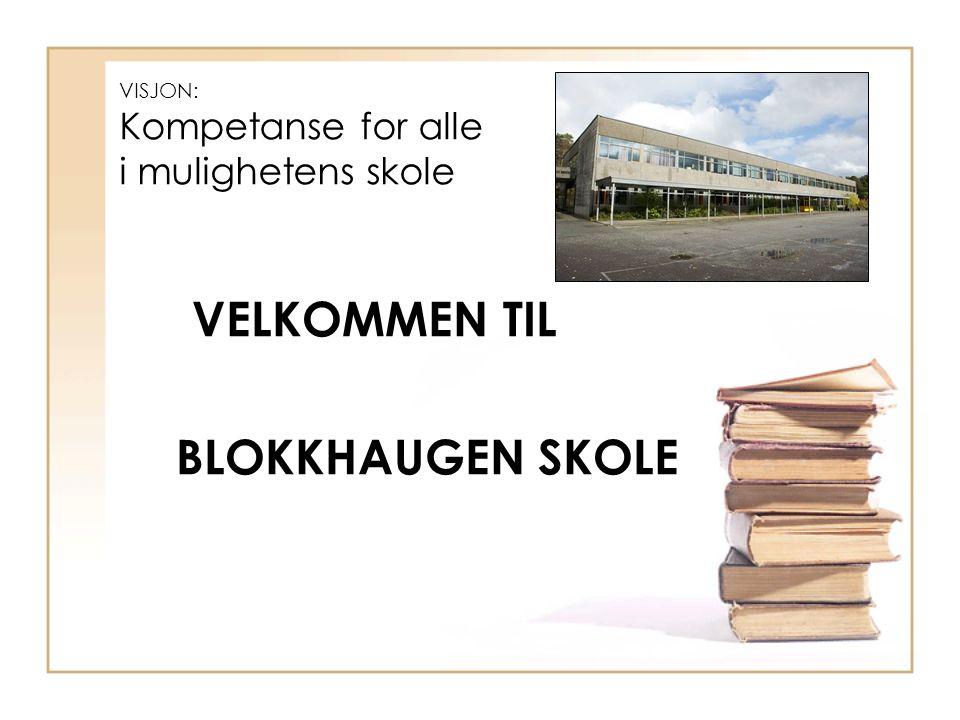 VISJON: Kompetanse for alle i mulighetens skole VELKOMMEN TIL BLOKKHAUGEN SKOLE