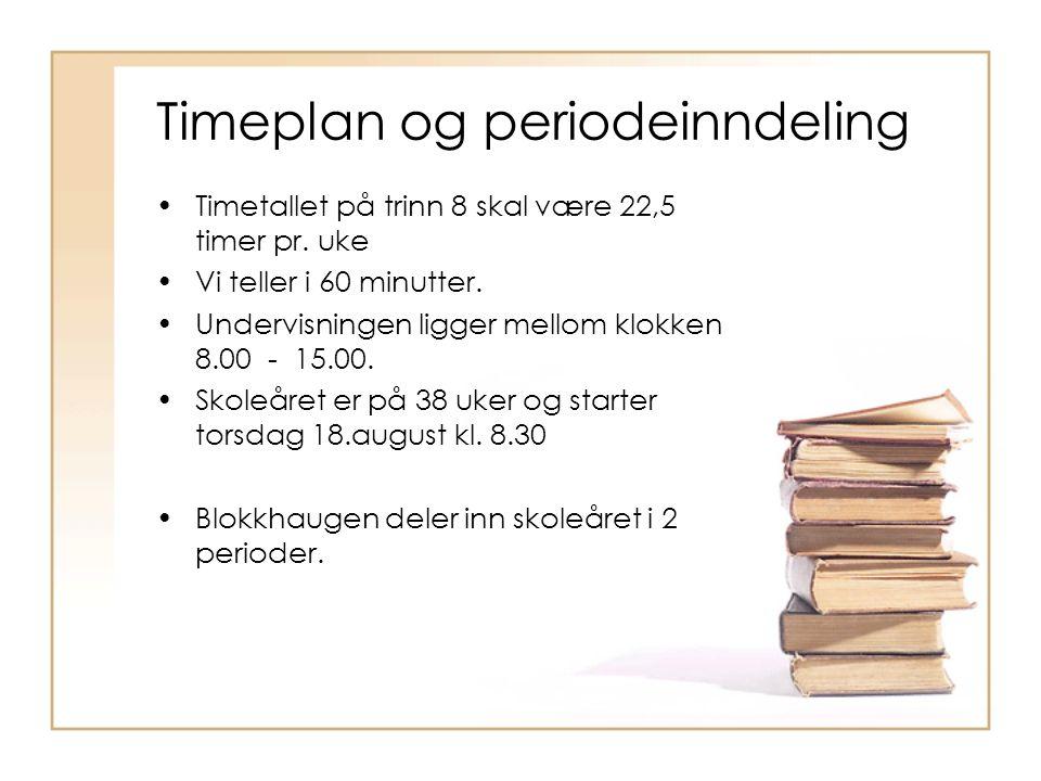 Timeplan og periodeinndeling Timetallet på trinn 8 skal være 22,5 timer pr. uke Vi teller i 60 minutter. Undervisningen ligger mellom klokken 8.00 - 1