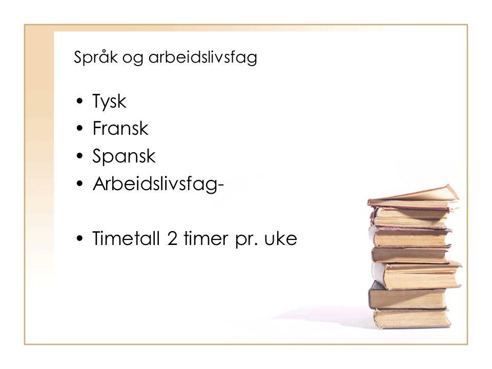 Språk og arbeidslivsfag Tysk Fransk Spansk Arbeidslivsfag- Timetall 2 timer pr. uke