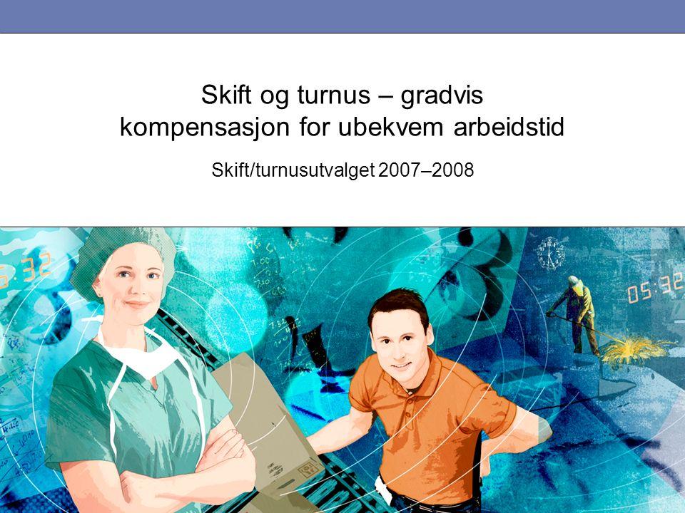 Skift og turnus – gradvis kompensasjon for ubekvem arbeidstid Skift/turnusutvalget 2007–2008