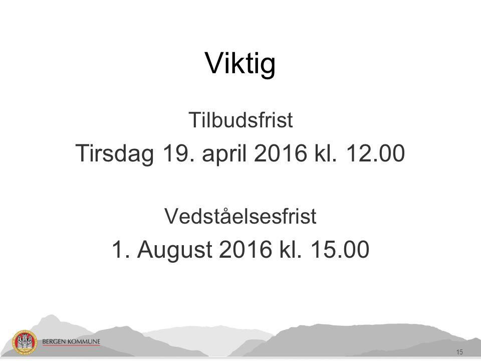 Viktig Tilbudsfrist Tirsdag 19. april 2016 kl. 12.00 Vedståelsesfrist 1. August 2016 kl. 15.00 15