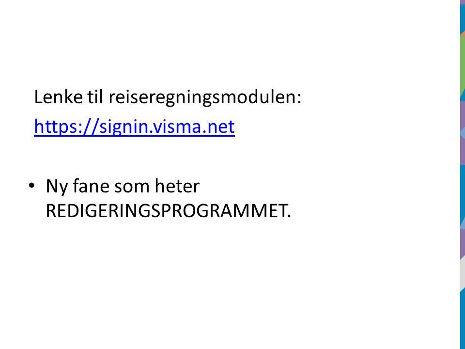 Lenke til reiseregningsmodulen: https://signin.visma.net Ny fane som heter REDIGERINGSPROGRAMMET.