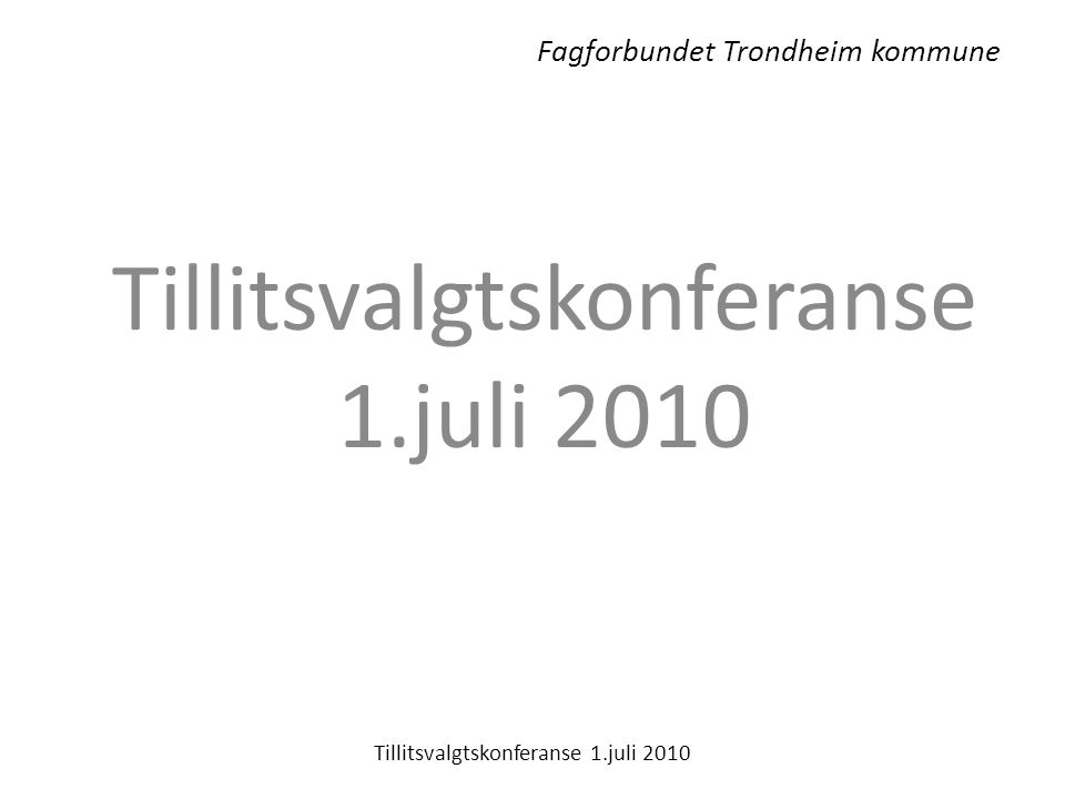 Fagforbundet Trondheim kommune Tillitsvalgtskonferanse 1.juli 2010