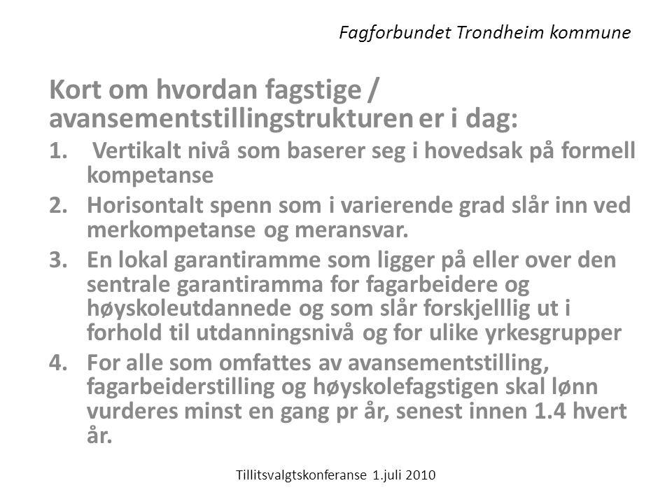 Fagforbundet Trondheim kommune Kort om hvordan fagstige / avansementstillingstrukturen er i dag: 1.