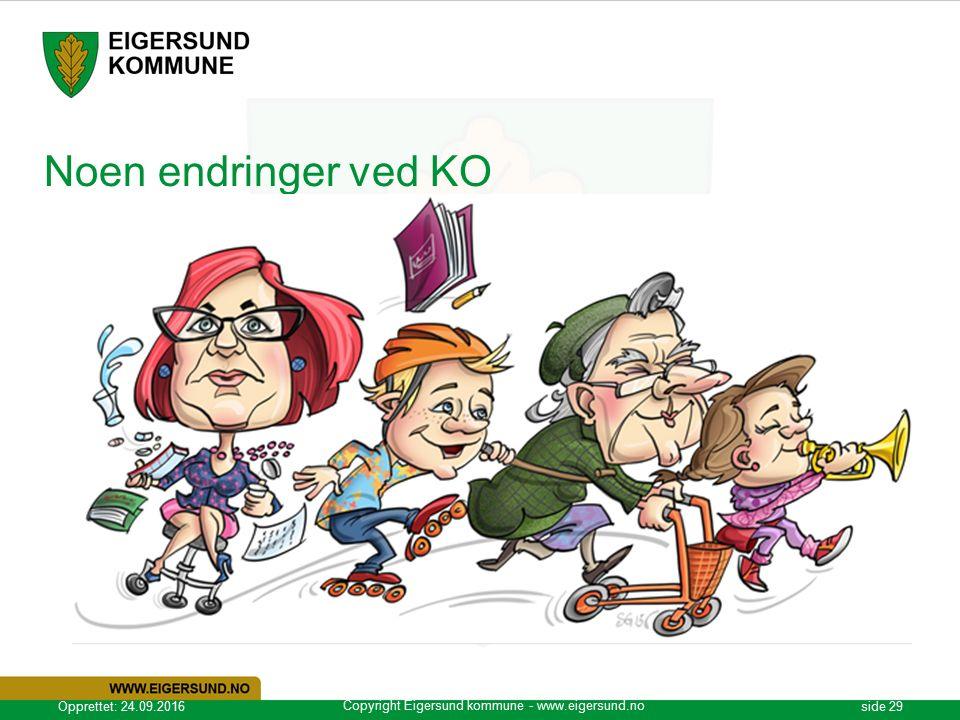 Copyright Eigersund kommune - www.eigersund.no Opprettet: 24.09.2016side 29 Noen endringer ved KO