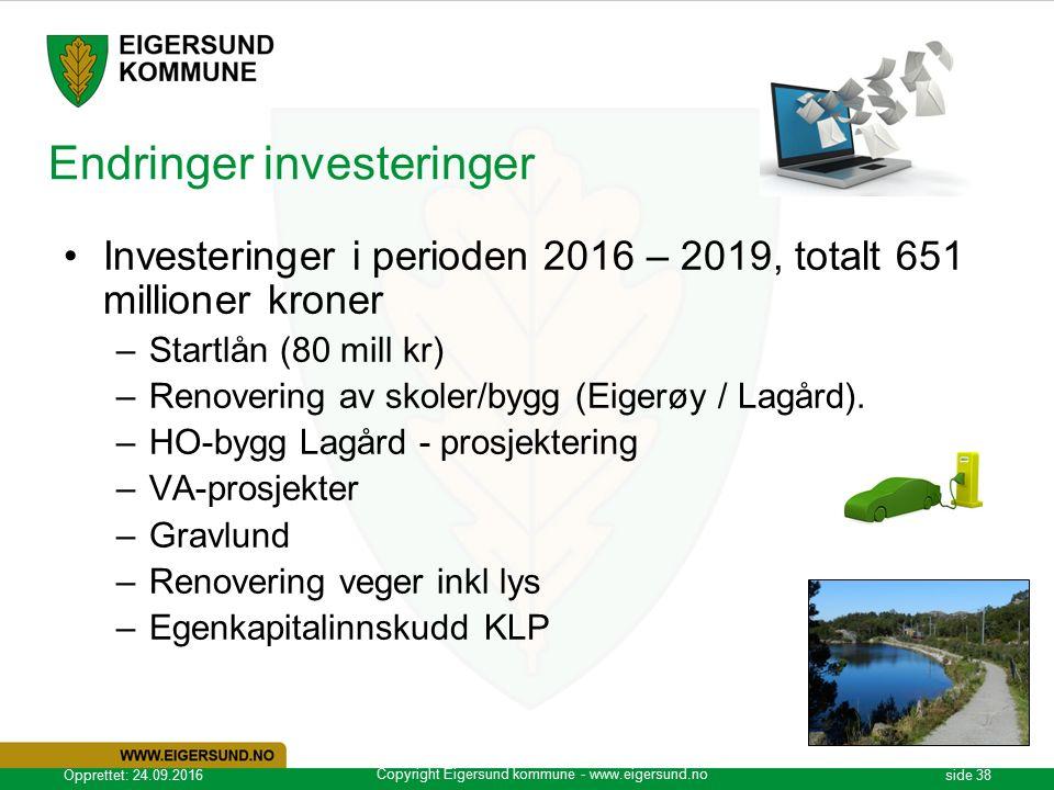 Copyright Eigersund kommune - www.eigersund.no Opprettet: 24.09.2016side 38 Endringer investeringer Investeringer i perioden 2016 – 2019, totalt 651 millioner kroner –Startlån (80 mill kr) –Renovering av skoler/bygg (Eigerøy / Lagård).