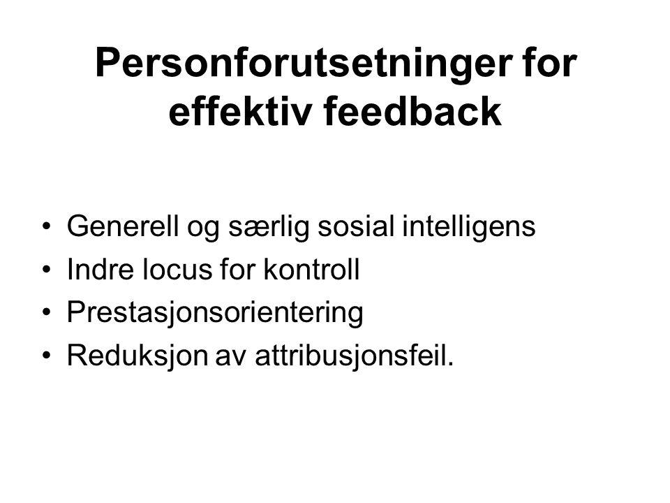 Personforutsetninger for effektiv feedback Generell og særlig sosial intelligens Indre locus for kontroll Prestasjonsorientering Reduksjon av attribus