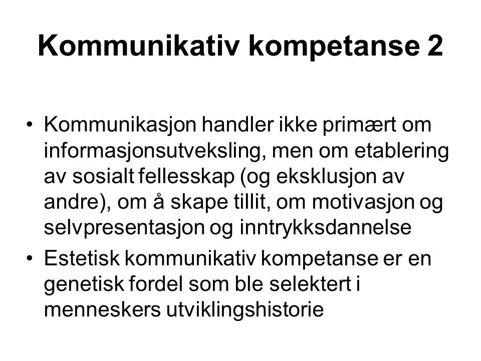 Kommunikativ kompetanse 2 Kommunikasjon handler ikke primært om informasjonsutveksling, men om etablering av sosialt fellesskap (og eksklusjon av andr