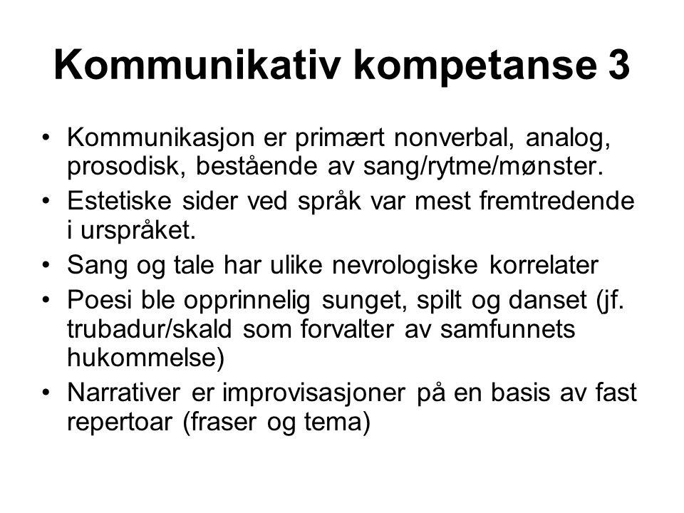 Kommunikativ kompetanse 3 Kommunikasjon er primært nonverbal, analog, prosodisk, bestående av sang/rytme/mønster. Estetiske sider ved språk var mest f