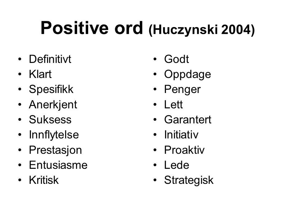 Positive ord (Huczynski 2004) Definitivt Klart Spesifikk Anerkjent Suksess Innflytelse Prestasjon Entusiasme Kritisk Godt Oppdage Penger Lett Garantert Initiativ Proaktiv Lede Strategisk