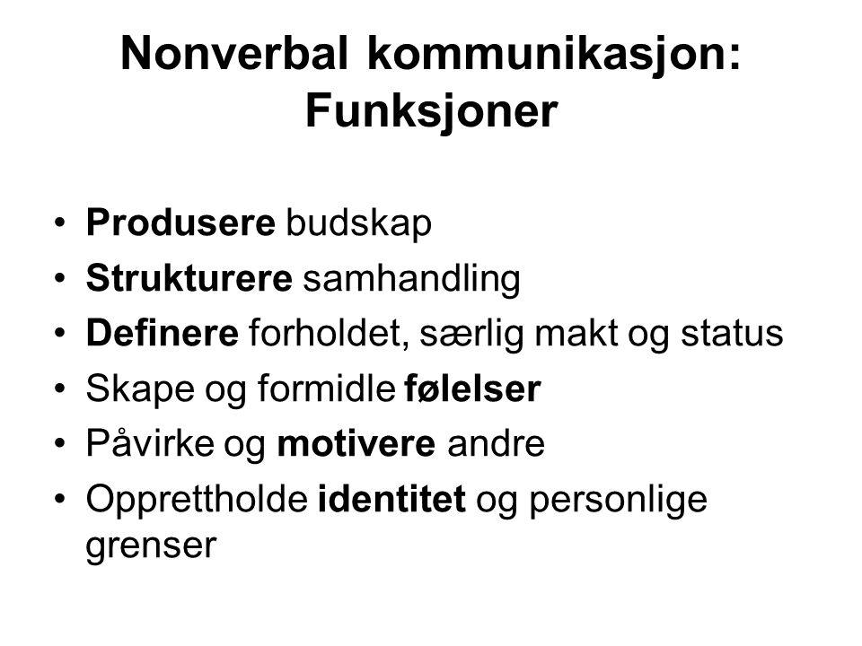 Nonverbal kommunikasjon: Funksjoner Produsere budskap Strukturere samhandling Definere forholdet, særlig makt og status Skape og formidle følelser Påv