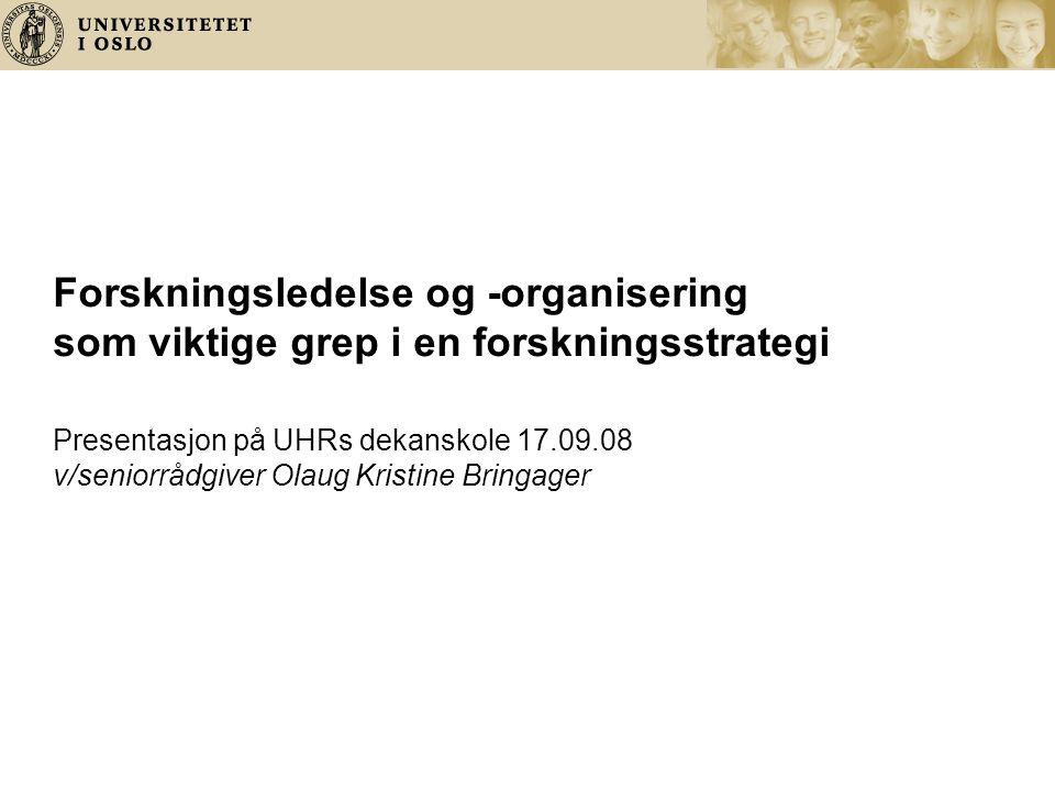 Forskningsledelse og -organisering som viktige grep i en forskningsstrategi Presentasjon på UHRs dekanskole 17.09.08 v/seniorrådgiver Olaug Kristine B