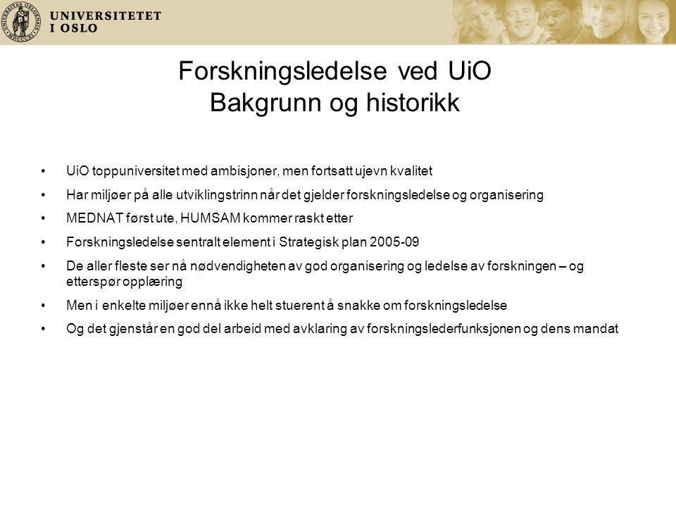 Forskningsledelse ved UiO Bakgrunn og historikk UiO toppuniversitet med ambisjoner, men fortsatt ujevn kvalitet Har miljøer på alle utviklingstrinn nå