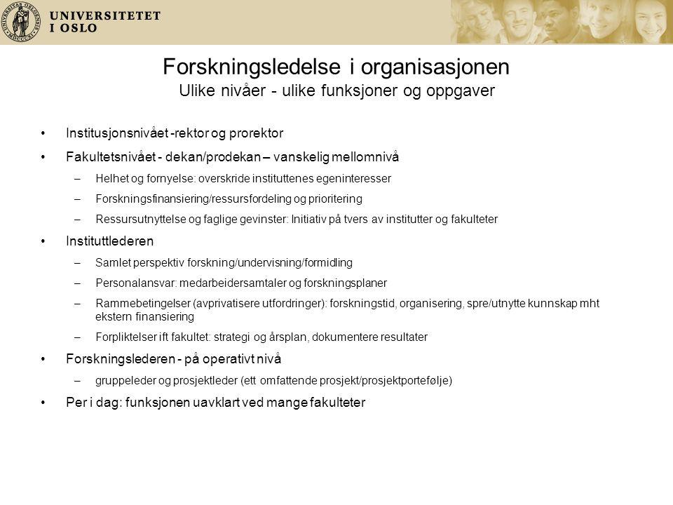 Forskningsledelse i organisasjonen Ulike nivåer - ulike funksjoner og oppgaver Institusjonsnivået -rektor og prorektor Fakultetsnivået - dekan/prodeka