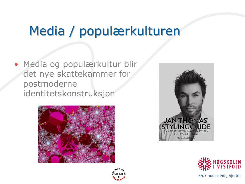 Media / populærkulturen Media og populærkultur blir det nye skattekammer for postmoderne identitetskonstruksjon
