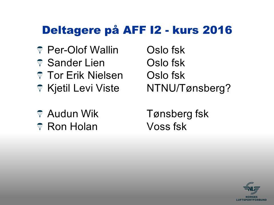 Deltagere på AFF I2 - kurs 2016 Per-Olof WallinOslo fsk Sander LienOslo fsk Tor Erik NielsenOslo fsk Kjetil Levi VisteNTNU/Tønsberg.
