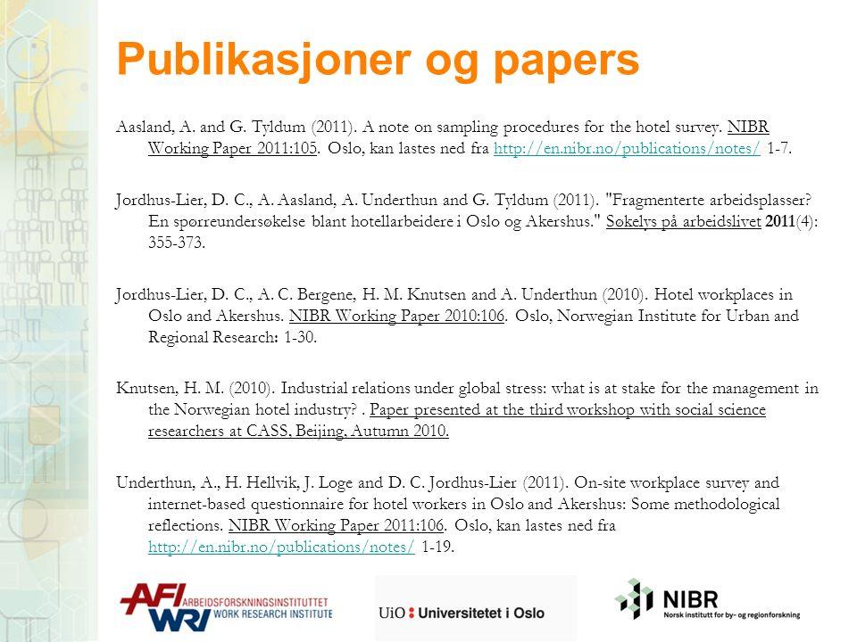 Publikasjoner og papers Aasland, A. and G. Tyldum (2011). A note on sampling procedures for the hotel survey. NIBR Working Paper 2011:105. Oslo, kan l